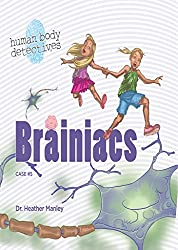Brainiacs: An Imaginative Journey Through the Nervous System (Human Body Detectives)