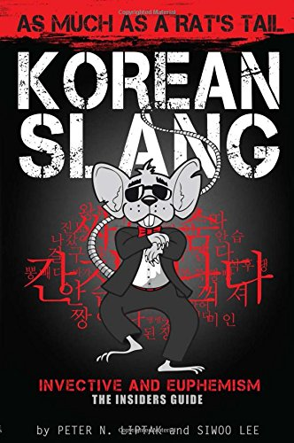 Korean Slang: As much as a Rat's Tail: Learn Korean Language and Culture through Slang, Invective and Euphemism by Exile Press