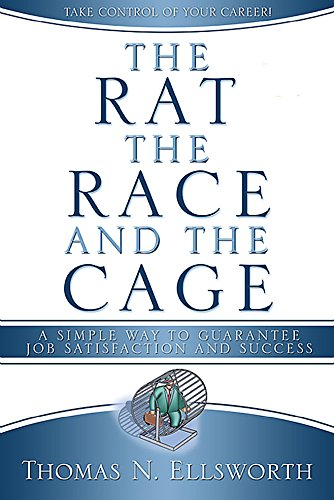 The Rat, the Race, and the Cage: A Simple Way to Guarantee Job Satisfaction and Success, Secular Edition