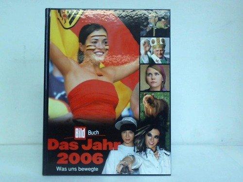 BILD Das Jahr 2006: Was uns bewegte