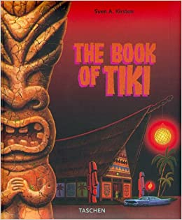 The Book of Tiki: Sven A  Kirsten: 9783822864173: Amazon com
