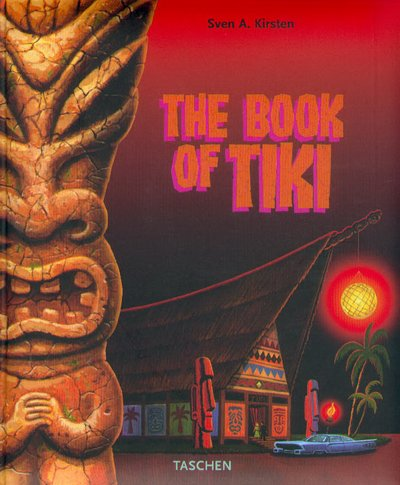 The Book of Tiki. The Cult of Polynesian Pop in Fifties America