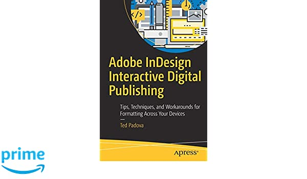 Adobe InDesign Interactive Digital Publishing: Tips, Techniques, and