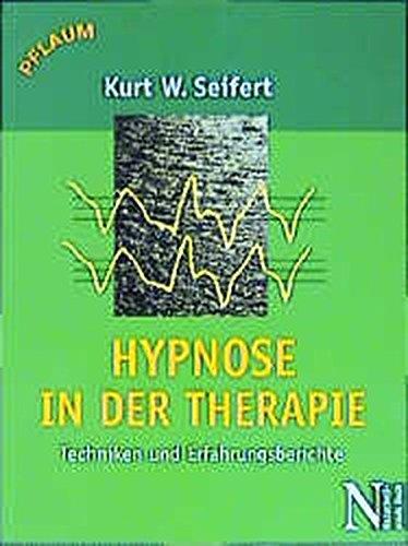 Hypnose in der Therapie. Techniken und Fallberichte