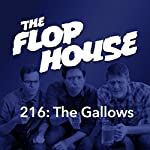 216: The Gallows | Elliott Kalan,Dan McCoy,Stuart Wellington