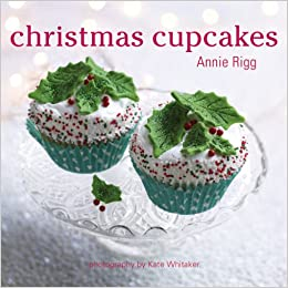 Christmas Cupcakes Amazon Co Uk Annie Rigg 9781849750264 Books