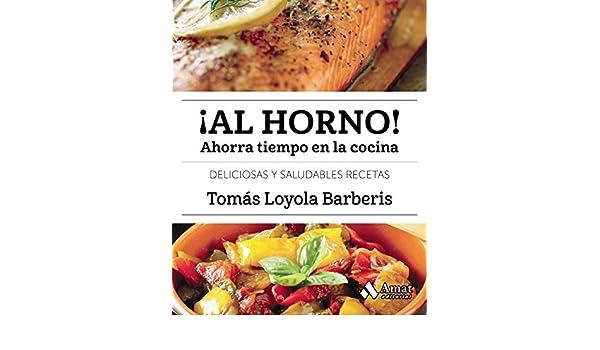 Al horno!: Ahorra tiempo en la cocina eBook: Tomas Loyola Barberis ...