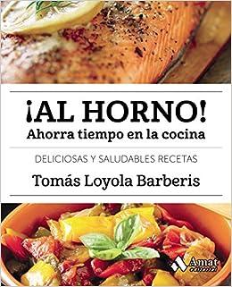 Al horno!: Ahorra tiempo en la cocina: Amazon.es: Tomás Loyola ...