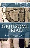 Gruesome Triad, Thomas D. Taylor, 1479238562