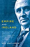 img - for Empire and Ireland: The Transatlantic Career of the Canadian Imperialist Hamar Greenwood, 1870 1948 book / textbook / text book