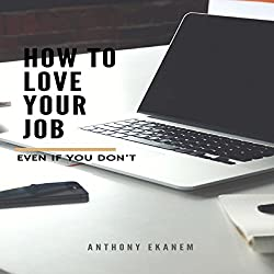 How to Love Your Job - Even If You Do Not