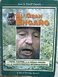 El Gran Enga~no: Fidel Castro y Su Intima Relacion Con El Narcotrafico Internacional (Spanish Edition)