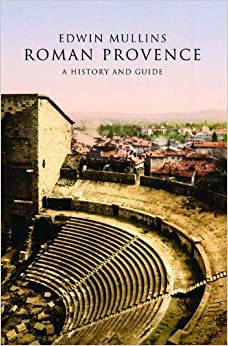 Book Roman Provence: A History and Guide by Edwin B. Mullins (2011-07-01)