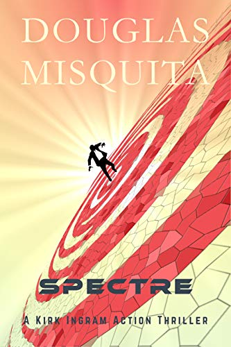 Spectre: A Kirk Ingram action thriller by [Misquita, Douglas]