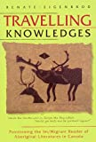 Travelling Knowledges, Renate Eigenbrod, 0887556817