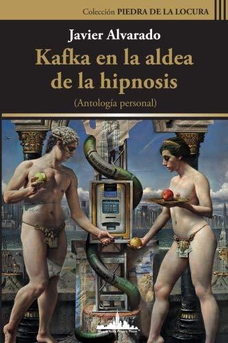 Kafka en la aldea de la hipnosis: Antología Personal (Colección Piedra de la locura) (Volume 2) (Spanish Edition)