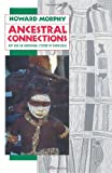 Ancestral Connections : Art and an Aboriginal System of Knowledge, Morphy, Howard, 0226538664