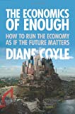 The Economics of Enough: How to Run the Economy as If the Future Matters, Diane Coyle, 0691145180