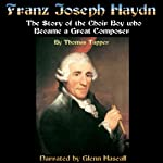 Franz Joseph Haydn: The Story of the Choir Boy Who Became a Great Composer | Thomas Tapper