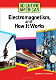 Electromagnetism, and How It Works, Stephen M. Tomecek, 0791090523