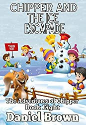 Chipper And The Ice Escapade (The Adventures of Chipper Book 8)