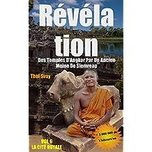 Révélation Des Temples D'Angkor Par Un Ancien Moine De Siemreap: VOL.6 LA CITÉ ROYALE  (Les temples khmers) (French Edition)