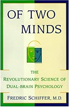 Of Two Minds: The Revolutionary Science of Dual-Brain Psychology by [Schiffer, Fredric]