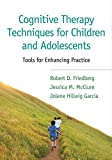 img - for Cognitive Therapy Techniques for Children and Adolescents: Tools for Enhancing Practice book / textbook / text book