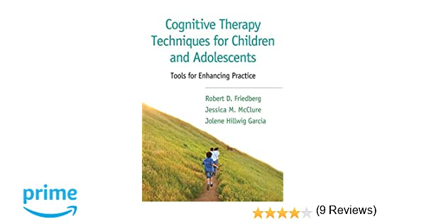 Cognitive Therapy Techniques for Children and Adolescents: Tools ...