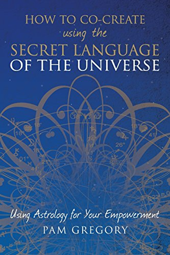 How to Co-Create Using the Secret Language of the Universe: Using Astrology for your Empowerment by Silverwood Books