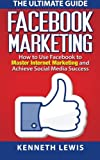 Facebook Marketing: How to Use Facebook to Master Internet Marketing and Achieve: *FREE BONUS of SEO 2016 Included!* (Business Marketing, Online Business)