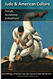img - for Judo & American Culture: Prelude, Acceptance, Embodiment book / textbook / text book