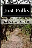 Just Folks, Edgar A. Guest, 1499513593