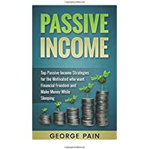 Passive Income: Top Passive Income Strategies for the Motivated who want Financial Freedom and Make Money While Sleeping (Top Ideas to Create your ... Extra Cash and Financial Freedom) (Volume 1)