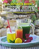 The Ultimate Book of Modern Juicing: Everything You Need To Know About Healthy