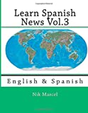 Learn Spanish News Vol. 3, Nik Marcel, 1500109843
