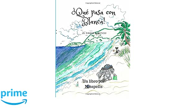 Amazon.com: ¿Qué pasa con Blanca!: ¡El pirata plástico! (Whats Up With Blanca!) (Volume 1) (Spanish Edition) (9781719003872): Misspells: Books