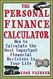 : The Personal Finance Calculator : How to Calculate the Most Important Financial Decisions in Your Life