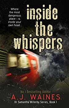 Inside the Whispers (Dr Samantha Willerby Series Book 1) by [Waines, A J]