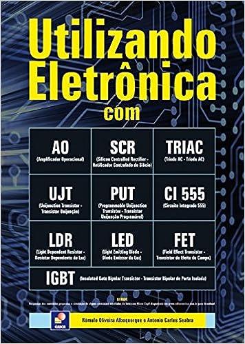Utilizando Eletrônica com AO, SCR,TRIAC, UJT, PUT, CI 555, LDR, LED, FET, IGBT Em Portuguese do Brasil: Amazon.es: Rômulo Oliveira Albuquerque e Antonio ...