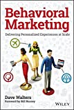 Behavioral Marketing: Delivering Personalized Experiences at Scale by Dave Walters, Bill Nussey