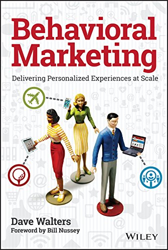 Behavioral Marketing: Delivering Personalized Experiences at Scale by Dave Walters