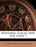 National Guilds and the State ?, S. G. 1870- Hobson and M. W. Robieson, 1177889307