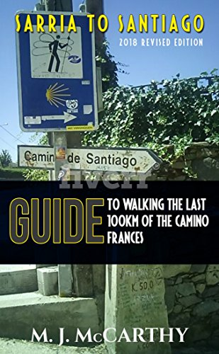 Sarria to Santiago: A Guide to Walking the last 100km of the Camino Frances (2018 Edition) (MM3 Camino Guides Book 1)