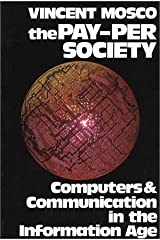 The Pay-Per Society: Computers and Communication in the Information Age by Vincent Mosco (1989-01-01) Mass Market Paperback