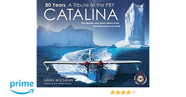 80 Years, a Tribute to the Pby Catalina: The Ultimate Color