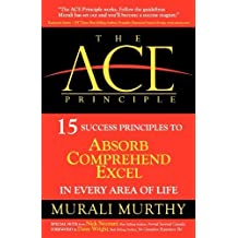 The ACE Principle: 15 Success Principles To Absorb Comprehend Excel In Every Area Of Life by Murali Murthy (2012-11-06)