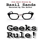 Geeks Rule: A Collection of Five Action Packed Short Stories | Basil Sands