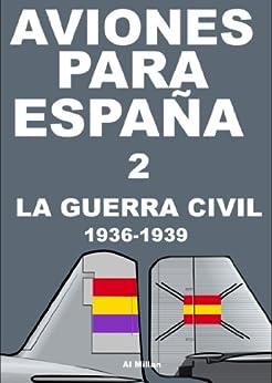 Aviones para España 2: La guerra civil 1936-1939 (Spanish Edition) by [Millan, Al]