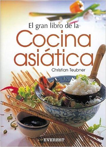 El Gran Libro De La Cocina Asiática: Tradiciones, Ingredientes, Práctica  Culinaria Y Recetas. Gran Gourmet: Amazon.es: Teubner Christian, ...